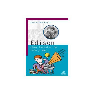 Edison : cómo inventar de todo y más