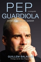 Pep Guardiola : otra manera de ganar : la biografia