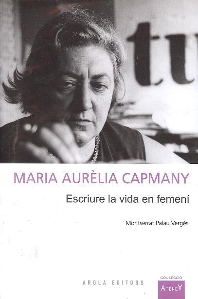 Maria Aurèlia Capmany: escriure la vida en femení